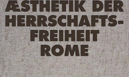 """Rome, """"Die Æsthetik der Herrschaftsfreiheit"""""""