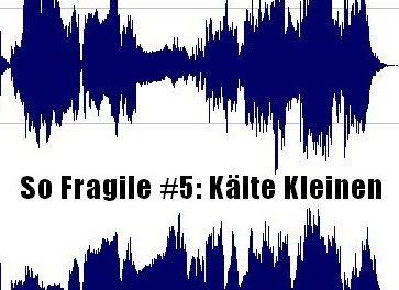 So Fragile #5: Kälte Kleinen