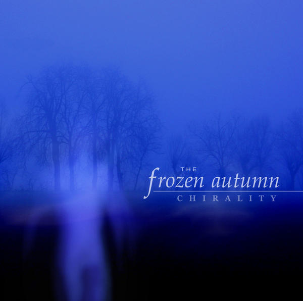 "The Frozen Autumn, ""Chirality"""