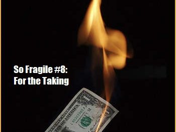 So Fragile #8: For the Taking
