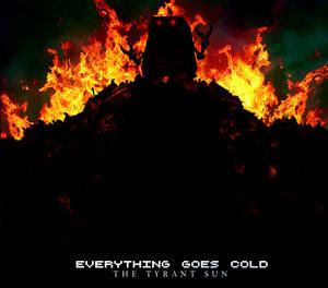 "Everything Goes Cold, ""The Tyrant Sun"" EP"
