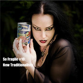 So Fragile #10: New Traditionalists
