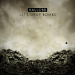 "End To End: Haujobb, ""Let's Drop Bombs"""
