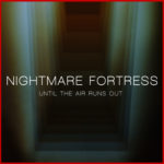 """Nightmare Fortress, """"Until The Air Runs Out"""""""