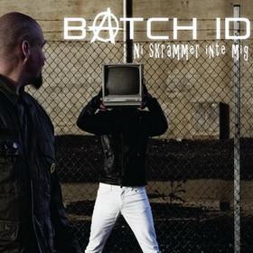 "Batch ID, ""Ni Skrämmer Inte Mig"""