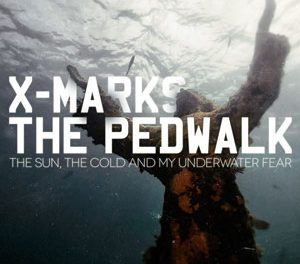"X Marks the Pedwalk, ""The Sun, The Cold And My Underwater Fear"""