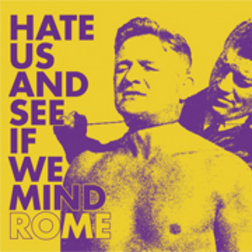 "Rome, ""Hate Us And See If We Mind"""