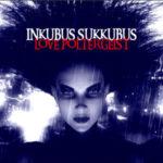 """Inkubus Sukkubus, """"Love Poltergeist"""""""
