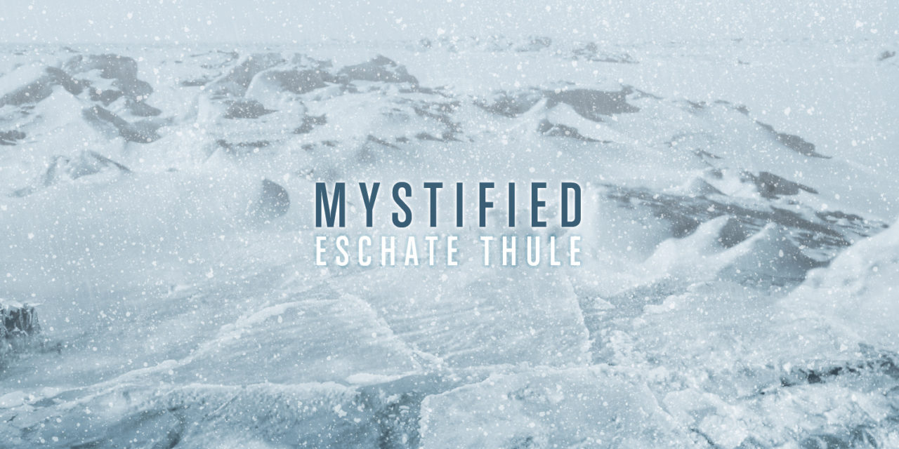 "Mystified, ""Eschate Thule"""