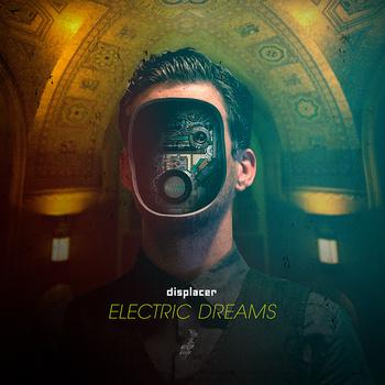 "Displacer, ""Electric Dreams"""