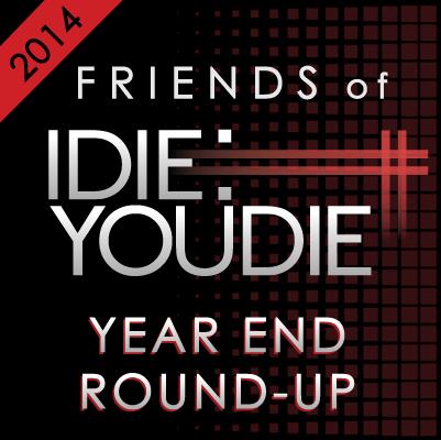 Friends of I Die: You Die Year End Round Up 2014