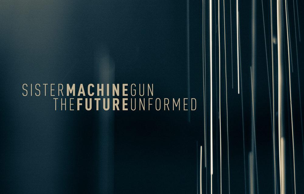 "Sister Machine Gun, ""The Future Unformed"""