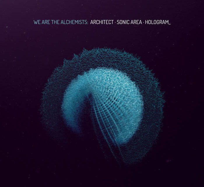"""Architect • Sonic Area • Hologram_, """"We Are the Alchemists"""""""