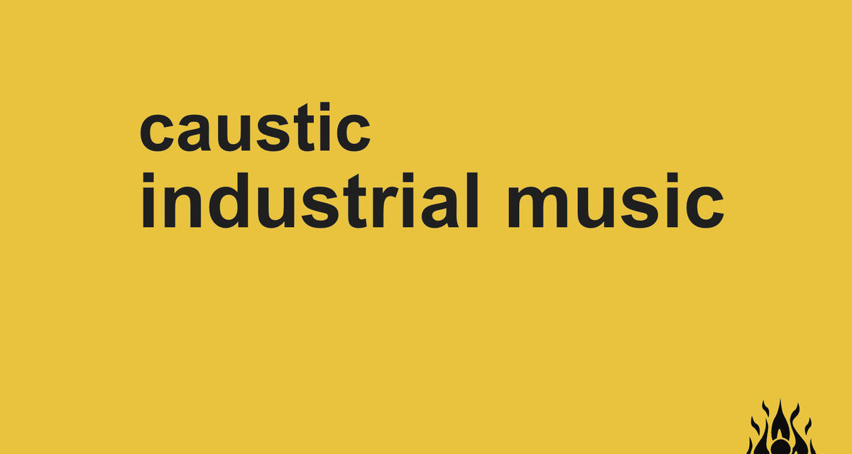 "Caustic, ""Industrial Music"""