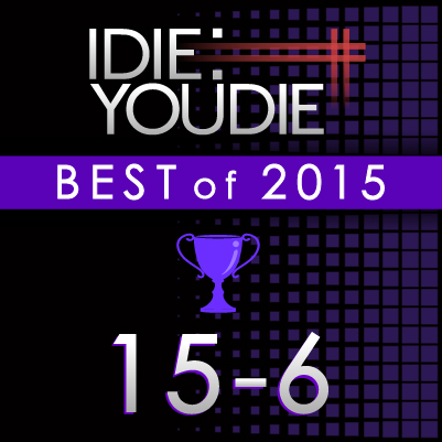 I DIE: YOU DIE'S TOP 25 OF 2015: 15-6