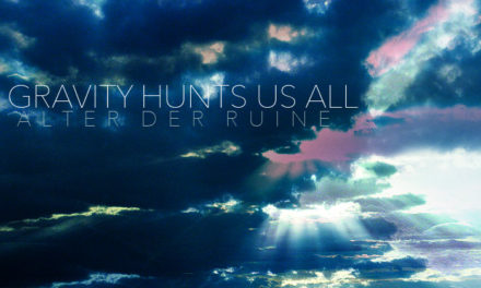 "Alter Der Ruine, ""Gravity Hunts Us All"""
