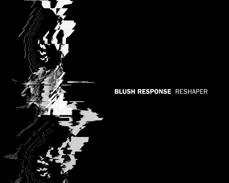 "Blush Response, ""Reshaper"""
