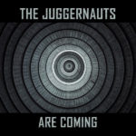 "The Juggernauts, ""The Juggernauts Are Coming"""