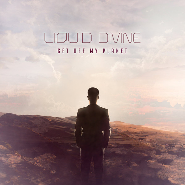 "Liquid Divine, ""Get Off My Planet"""