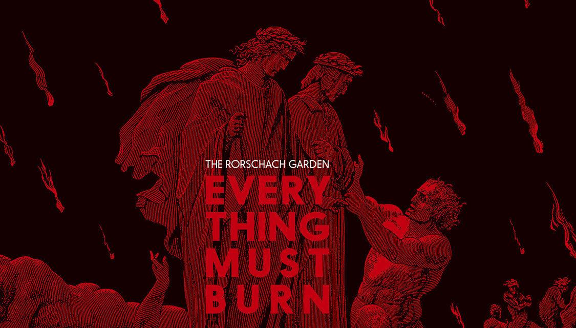 """The Rorschach Garden, """"Everything Must Burn"""""""