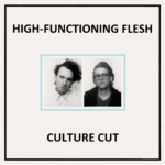"In Conversation: High-Functioning Flesh, ""Culture Cut"""
