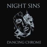 "Night Sins, ""Dancing Chrome"""