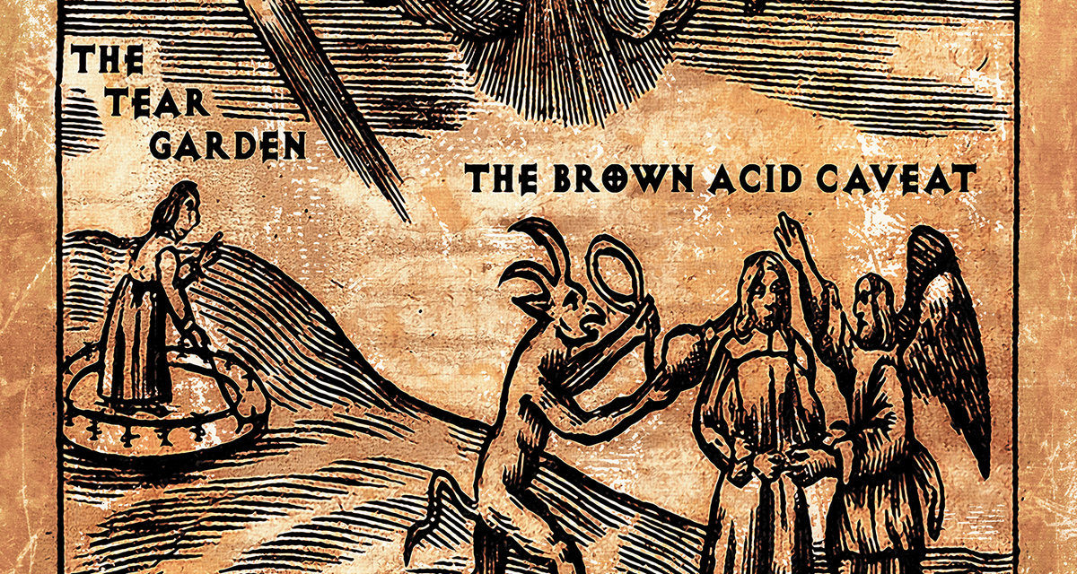 "The Tear Garden, ""The Brown Acid Caveat"""