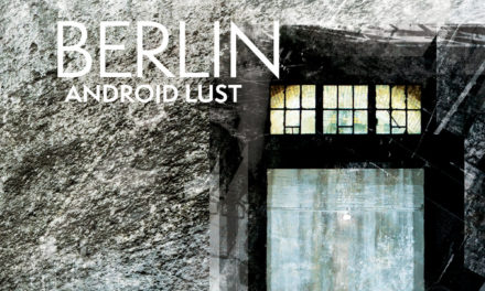 "Android Lust, ""Berlin // Crater V2"""