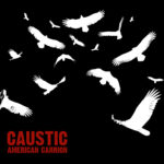 "Caustic, ""American Carrion"""