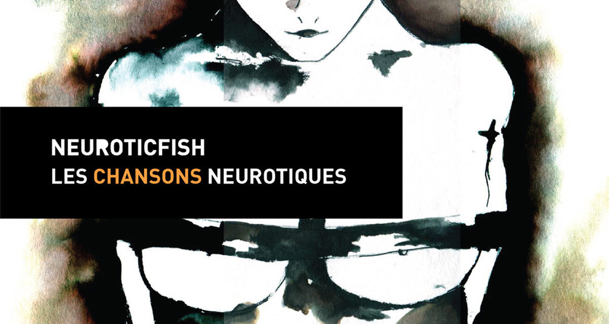"Replicas: Neuroticfish, ""Les Chansons Neurotiques (Remastered)"""