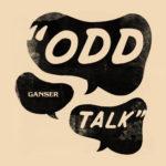 """Ganser, """"Odd Talk"""""""