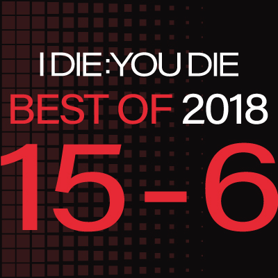 I Die: You Die Best of 2018: 15-6