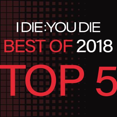 I Die: You Die Best of 2018: 5-1
