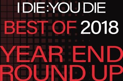 Friends of I Die: You Die Best of 2018 Year End Round Up