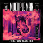 "Multiple Man, ""High On The Hog"""