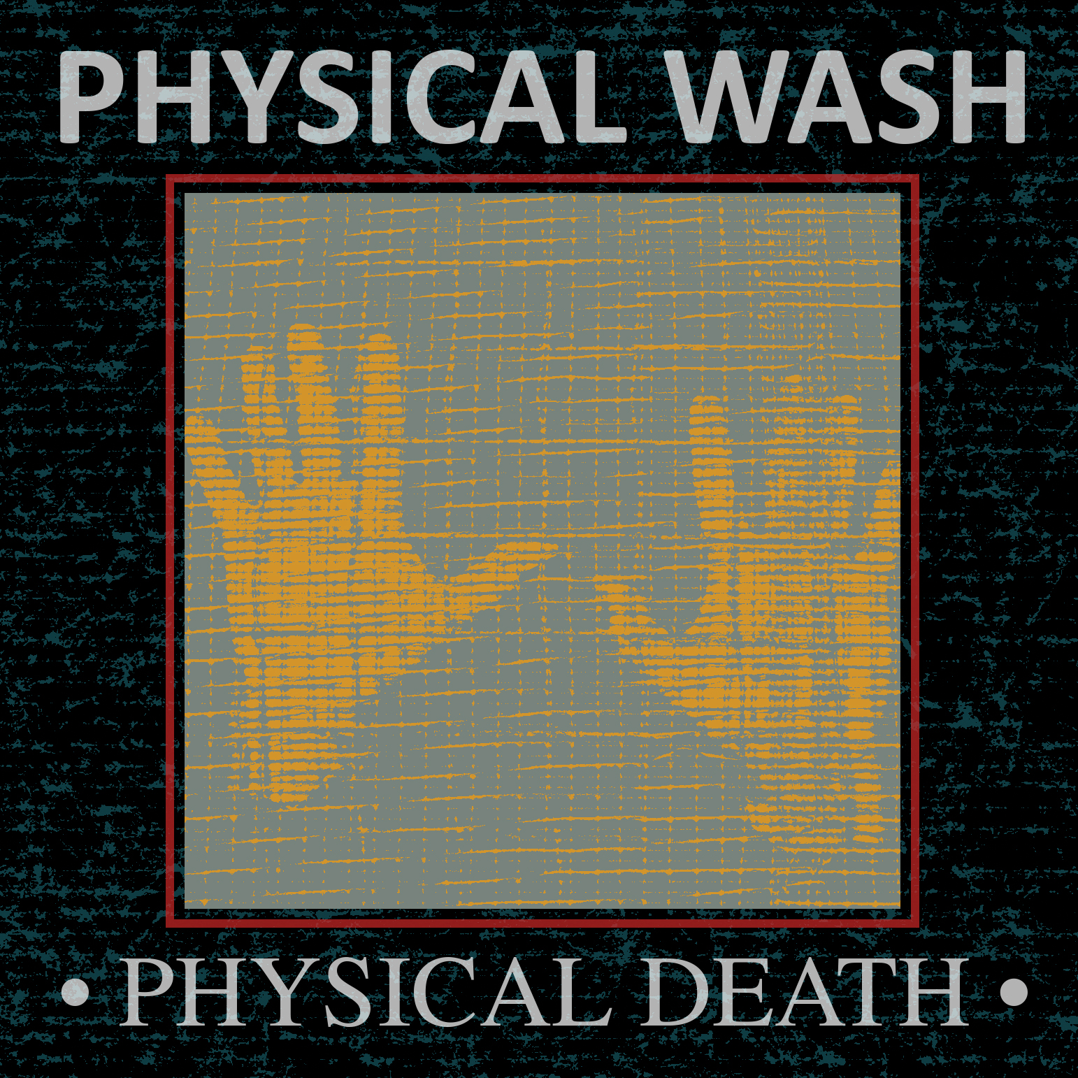 "Physical Wash, ""Physical Death"""