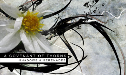 "A Covenant Of Thorns, ""Shadows & Serenades"""