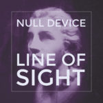 """Null Device, """"Line Of Sight"""""""
