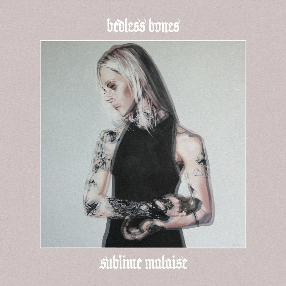"Bedless Bones, ""Sublime Malaise"""