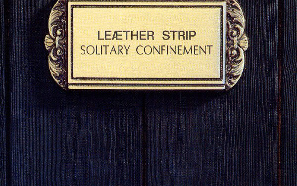 "We Have A Commentary: Leaether Strip, ""Solitary Confinement"""