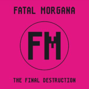 Fatal Morgana - The Final Destruction