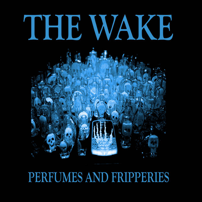 "The Wake, ""Perfumes And Fripperies"""