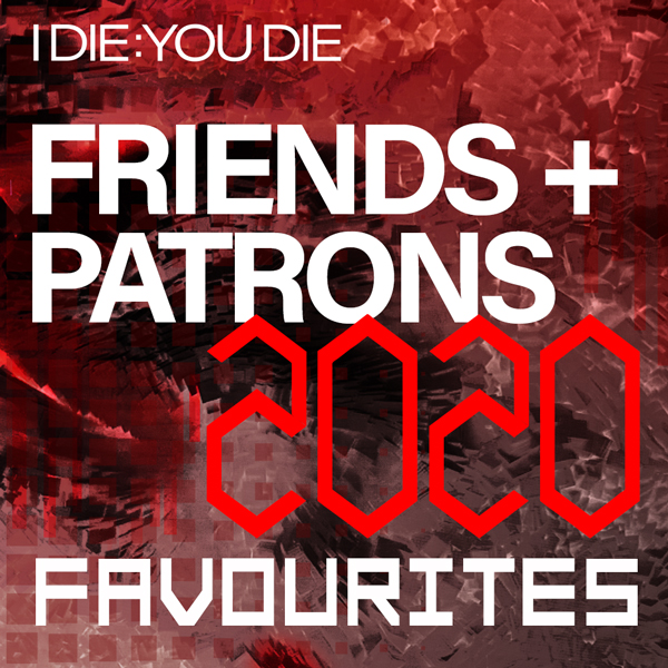 I Die: You Die Friends and Patrons' 2020 Favourites