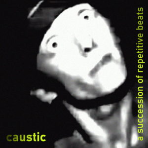 Caustic - A Succession Of Repetitive Beats