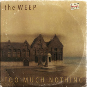 The Weep - Too Much Nothing