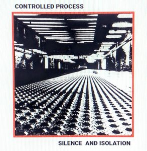 Controlled Process - Silence And Isolation