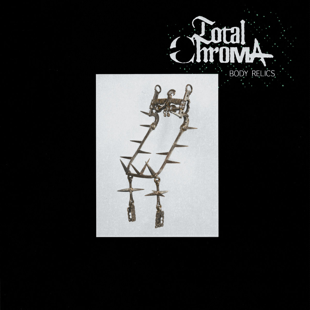 "Total Chroma, ""Body Relics"""